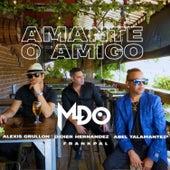 Amante O Amigo (feat. Abel Talamantez & Alexis Grullon) de MDO