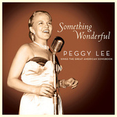 Something Wonderful: Peggy Lee Sings the Great American Songbook de Peggy Lee