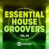 Essential House Groovers, Vol. 04 by Various Artists