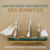 Burl Ives Sings The Greatest Sea shanties (Digitally Remastered 2021) von Burl Ives