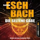 Die seltene Gabe (Ungekürzt) von Andreas Eschbach