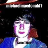 Gotta Tell U de Michaelmacdonald1