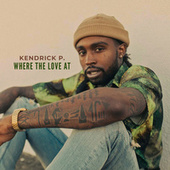 Where The Love At by Kendrick P.