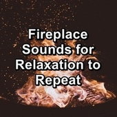 Fireplace Sounds for Relaxation to Repeat by Spa Relax Music