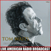 Jesus Is Downtown (Live) de Tom Waits