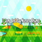 17 Jump and Play Nursery Rhymes by Songs For Children