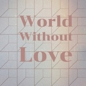 World Without Love by Various Artists