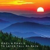 To Later Fall as Rain von Abel