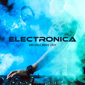 Electronica and Chill Music 2021 by Electro Lounge All Stars