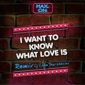 I Want to Know What Love is ( Remix ) (Remix) fra Maxon