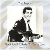 Rock On / It Hurts To Be In Love (Remastered 2020) de Trini Lopez