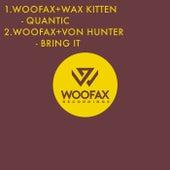 Quantic/Bring it de Woofax, Wax Kitten, Von Hunter