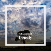 All Alone and Lonely de Ella Mae Morse, The Prisonaires, Maurice Chevalier, Teddy Wilson, Juliette Greco, Buddy Rich, Charlie Rouse, Oliver Nelson, Ray Anthony, Bob Marley, Artie Shaw