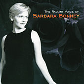 Barbara Bonney - The Radiant Voice of Barbara Bonney di Barbara Bonney