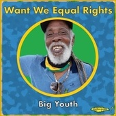 Want We Equal Rights by Big Youth