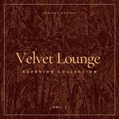 Velvet Lounge (Superior Collection), Vol. 1 by Various Artists