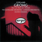 Copland: Grohg; Prelude for Chamber Orchestra; Hear Ye! Hear Ye! by Cleveland Orchestra