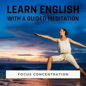 Learn English with a Guided Meditation: Focus Concentration by Sherman Brothers Medi