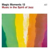 Magic Moments 13 (Music in the Spirit of Jazz) by Various Artists