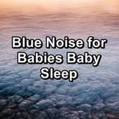 Blue Noise for Babies Baby Sleep by White Noise Pink Noise