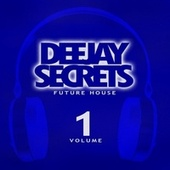 Deejay Secrets: Future House, Vol. 1 de Various Artists