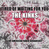 Tired Of Waiting For You (Live) de The Kinks