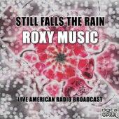 Still Falls The Rain (Live) van Roxy Music
