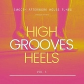 High Heels Grooves (Smooth Afterwork House Tunes), Vol. 1 by Various Artists