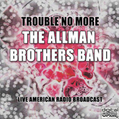 Trouble No More (Live) de The Allman Brothers Band