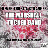 Never Trust A Stranger (Live) de The Marshall Tucker Band