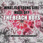 What Is A Young Girl Made Of? (Live) de The Beach Boys