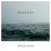 When We Collide (Der Waldläufer Remix) von High On Isra