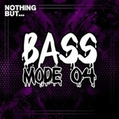Nothing But... Bass Mode, Vol. 04 by Various Artists