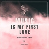Music Is My First Love (Rare Electronic Pearls), Vol. 1 di Various Artists