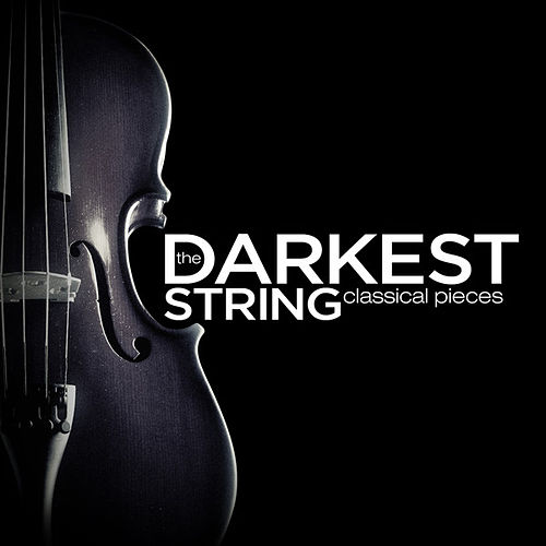 The Darkest Classical String Pieces by Various Artists