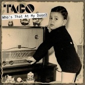 Who's That At My Door? de Taco