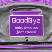 Goodbye by Roby Strauss