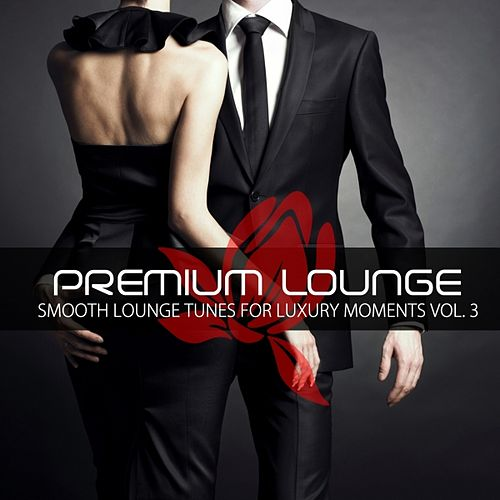Premium Lounge, Vol. 3 (Smooth Lounge Tunes for Luxury Moments) by Various Artists