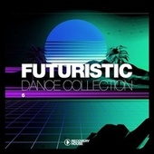 Futuristic Dance Collection, Vol. 6 by Various Artists