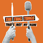 That's Not My Name/Shut Up And Let Me Go von The Ting Tings