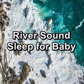 River Sound Sleep for Baby by Meditation Spa