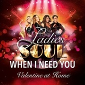 When I Need You (Valentine at Home) by Ladies of Soul