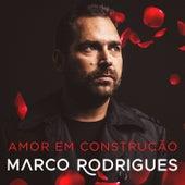 Amor Em Construção de Marco Rodrigues
