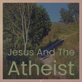 Jesus And The Atheist by Various Artists