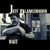 Wait by Jeff Plankenhorn