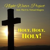 Holy, Holy, Holy! (feat. The P.A. Virtual Ringers) by Night Water Project