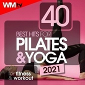 40 Best Hits For Pilates & Yoga 2021 For Fitness & Workout (Unmixed Compilation for Fitness & Workout 70 - 147 Bpm) by Workout Music Tv