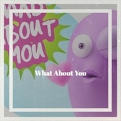 What About You by Various Artists