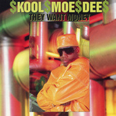They Want Money by Kool Moe Dee