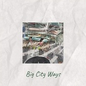 Big City Ways by Various Artists